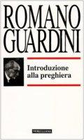 Introduzione alla preghiera - Guardini Romano