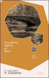 Copertina di 'Giacomino, agente di pace. I racconti di Giacomino'