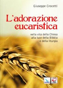 Copertina di 'L' adorazione eucaristica nella vita della Chiesa alla luce della Bibbia e della liturgia'