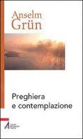 Preghiera e contemplazione - Anselm Grün