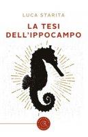 La tesi dell'ippocampo - Starita Luca