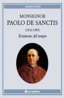 Monsignor Paolo De Sanctis (1816-1907) testimone del tempo - Ileana Tozzi