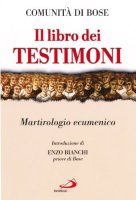 Il libro dei testimoni. Martirologio ecumenico - Comunità monastica di Bose