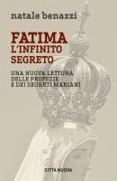 Fatima, l'infinito segreto - Natale Benazzi