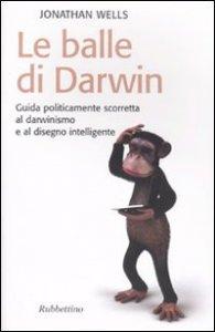 Copertina di 'Le balle di Darwin. Guida politicamente scorretta al darwinismo e al disegno intelligente'