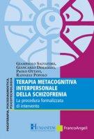 Terapia metacognitiva interpersonale della schizofrenia. La procedura formalizzata di intervento - Salvatore Giampaolo, Dimaggio Giancarlo, Ottavi Paolo