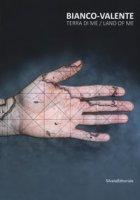 Bianco-Valente. Terra di me. Catalogo della mostra (Palermo, 23 giugno-30 settembre). Ediz. italiana e inglese