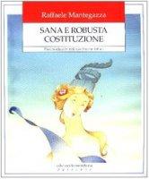 Sana e robusta Costituzione. Percorsi educativi nella Costituzione italiana - Mantegazza Raffaele
