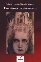 Una donna tra due mostri - Lenzini Sabrina, Morgera Marcello