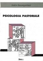 Psicologia pastorale. Introduzione alla prassi di una pastorale risanatrice - Baumgartner Isidor