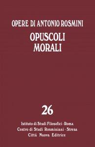 Copertina di 'Opere di Antonio Rosmini. 26: Opuscoli morali'