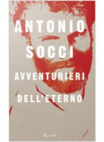 Avventurieri dell'eterno - Antonio Socci