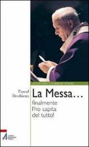 Copertina di 'La Messa... finalmente l'ho capita del tutto!'
