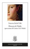 Eleonora de Toledo sposa amata di Cosimo I de' Medici - Valle Francesca Rachel