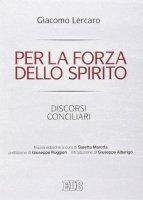 Per la forza dello Spirito. Discorsi conciliari - Giacomo Lercaro