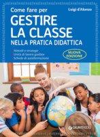 Come fare per gestire la classe nella pratica didattica. Guida base - D'Alonzo Luigi