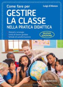 Copertina di 'Come fare per gestire la classe nella pratica didattica. Guida base'