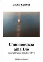L' immondizia ama Dio. Storia di un cattolico ebreo - Lifschitz Daniel