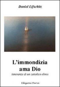 Copertina di 'L' immondizia ama Dio. Storia di un cattolico ebreo'
