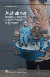 Copertina di 'Alzheimer, badanti, caregiver e altre creature leggendarie'