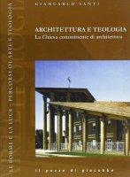 Architettura e teologia. La Chiesa committente di architettura - Santi Giancarlo
