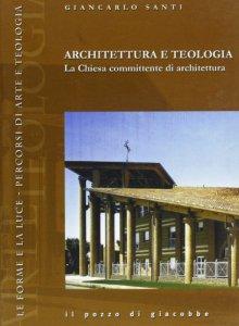 Copertina di 'Architettura e teologia. La Chiesa committente di architettura'