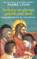 «Scrivo a voi giovani perché siete forti» - Padre Livio Fanzaga