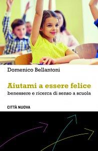 Copertina di 'Aiutami a essere felice. benessere e ricerca di senso a scuola.'