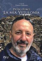 Pietro Forci. La mia Vetulonia. Storie, segreti, memorie di una città etrusca - Galiziano Franco