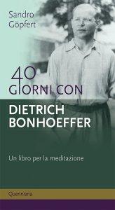 Copertina di '40 giorni con Dietrich Bonhoeffer. Un libro per la meditazione.'