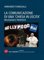 """La comunicazione di una """"Chiesa in uscita"""" - Aristide Fumagalli"""