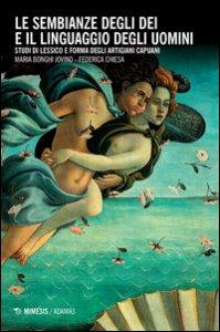 Copertina di 'Le sembianze degli dei e il linguaggio degli uomini. Studi di lessico e forma degli artigiani capuani'