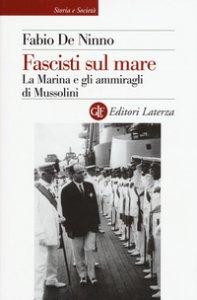 Copertina di 'Fascisti sul mare. La Marina e gli ammiragli di Mussolini'