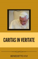 Caritas In Veritate - Benedetto XVI