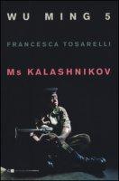 Ms Kalashnikov - Wu Ming 5, Tosarelli Francesca