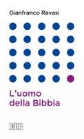 L' uomo e la Bibbia - Gianfranco Ravasi