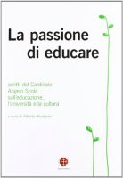 La passione di educare - Scola Angelo