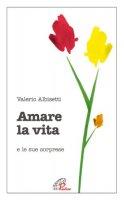 Amare la vita e le sue sorprese - Albisetti Valerio