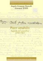 Pater amabilis. Agende del pontefice 1958-1963. Ediz. critica - Giovanni XXIII