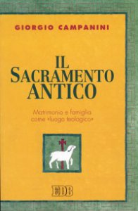 Copertina di 'Il sacramento antico. Matrimonio e famiglia come «Luogo teologico»'
