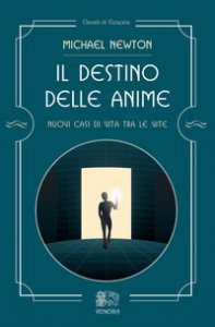 Copertina di 'Il destino delle anime. Nuovi casi di vita tra le vite'