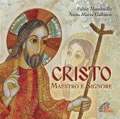 Cristo Maestro e Signore. CD - Anna Maria Galliano, Fabio Massimillo