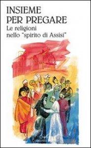Copertina di 'Insieme per pregare. Le religioni nello «spirito di Assisi»'