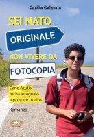 Sei nato originale non vivere da fotocopia - Cecilia Galatolo