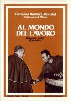 Al mondo del lavoro. Discorsi e scritti 1954-1963 - Paolo VI