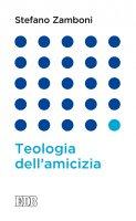 Teologia  dell'amicizia - Stefano Zamboni