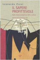 Il sapere profittevole. Sulla storia economica della cultura - Previ Leonardo