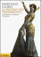 Il secolo dei tradimenti. Da Mata Hari a Snowden 1914-2014 - Flores Marcello
