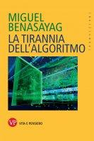 La tirannia dell'algoritmo - Miguel Benasayag