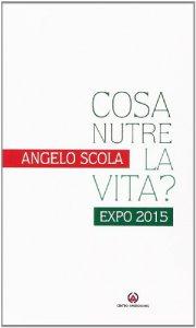 Copertina di 'Cosa nutre la vita?. Expo 2015.'